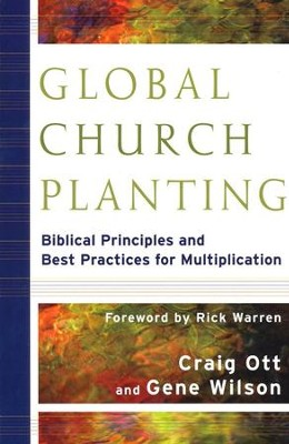Global Church Planting: Biblical Principles and Best Practices for Multiplication  -     By: Craig Ott, Gene Wilson
