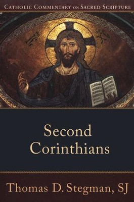 Second Corinthians: Catholic Commentary on Sacred Scripture [CCSS]  -     By: Thomas D. Stegman