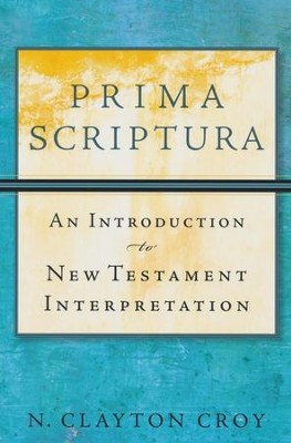 Prima Scriptura: An Introduction to New Testament Interpretation  -     By: N. Clayton Croy