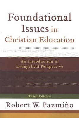 Foundational Issues in Christian Education, 3rd edition: An Introduction in Evangelical Perspective  -     By: Robert W. Pazmino