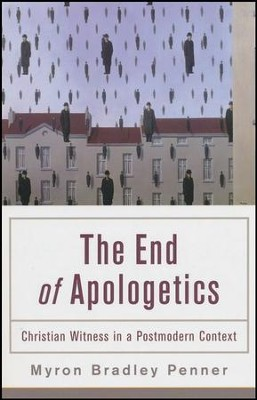 The End of Apologetics: Christian Witness in a Postmodern Context  -     By: Myron Bradley Penner