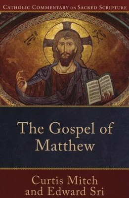 The Gospel of Matthew: Catholic Commentary on Sacred Scripture [CCSS]  -     By: Curtis Mitch, Edward Sri