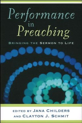 Performance in Preaching: Bringing the Sermon to Life  -     By: Clayton J. Schmit, Jana Childers