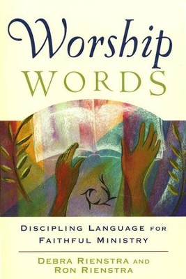 Worship Words: Discipling Language for Faithful Ministry  -     By: Debra Rienstra, Ron Rienstra