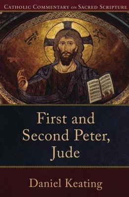 First and Second Peter, Jude: Catholic Commentary on Sacred Scripture [CCSS]  -     By: Daniel Keating