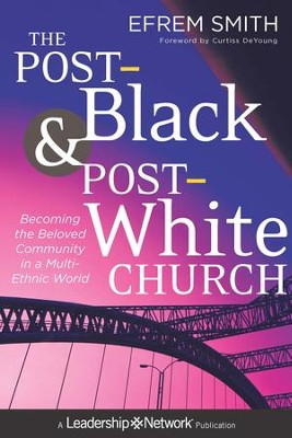 The Post-Black and Post-White Church: Becoming the Beloved  Community in a Multi-Ethnic World  -     By: Efrem Smith