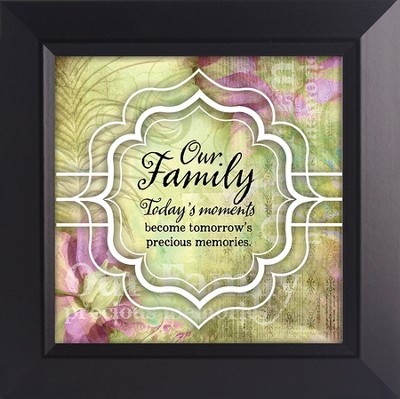 Our Family, Today's Moments Become Tomorrow's Precious Memories Framed Art  -