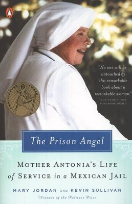 Prison Angel: Mother Antonia's Journey from Beverly Hills to a Life of Service in a Mexican Jail  -     By: Mary Jordan, Kevin Sullivan