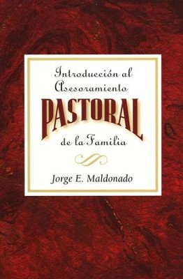 Introducci&#243n al Asesoramiento Pastoral de la Familia  (Introduction to Pastoral Family Counseling)  -     By: Jorge Maldonado