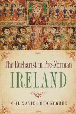The Eucharist in Pre-Norman Ireland  -     By: Neil Xavier O'Donoghue