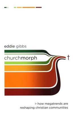 ChurchMorph: How Megatrends Are Reshaping Christian Communities  -     By: Eddie Gibbs