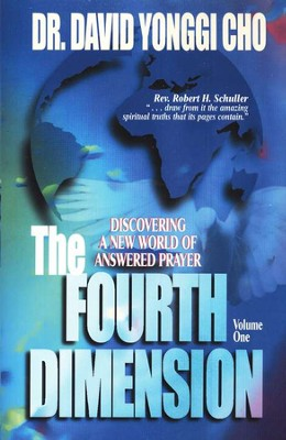 The Fourth Dimension Volume 1: Discovering A New World of Answered Prayer  -     By: David Yonggi Cho