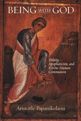Being with God: Trinity, Apophaticism, and Divine-Human Communion  -     By: Aristotle Papanikolaou