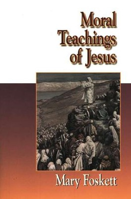 Moral Teachings of Jesus  -     By: Mary Foskett