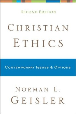 Christian Ethics: Contemporary Issues & Options, Second Edition  -     By: Norman L. Geisler