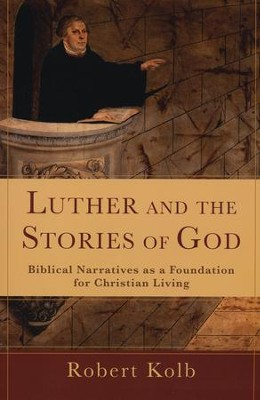 Luther and the Stories of God: Biblical Narratives as a Foundation for Christian Living  -     By: Robert Kolb