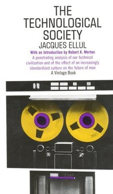 The Technological Society   -     By: Jacques Ellul
