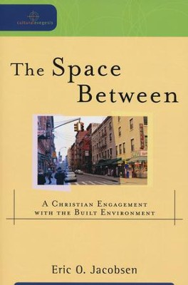 The Space Between: A Christian Engagement with the Built Environment  -     By: Eric O. Jacobsen