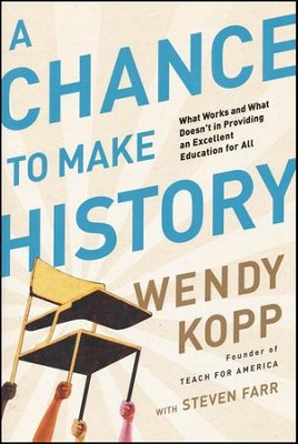 A Chance to Make History   -     By: Wendy Kopp