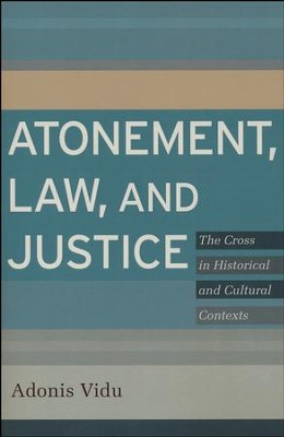 Atonement, Law, and Justice: The Cross in Historical and Cultural Contexts  -     By: Adonis Vidu