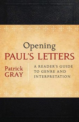 Opening Paul's Letters: A Reader's Guide to Genre and Interpretation  -     By: Patrick Gray