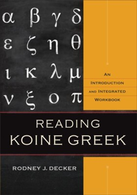 Reading Koine Greek: An Introduction and Integrated Workbook  -     By: Rodney J. Decker