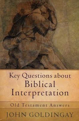 Key Questions About Biblical Interpretation: Old Testament Answers  -     By: John Goldingay