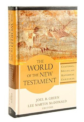 The World of the New Testament: Cultural, Social, and Historical Contexts  -     Edited By: Joel B. Green, Lee Martin McDonald     By: Edited by Joel B. Green & Lee Martin McDonald