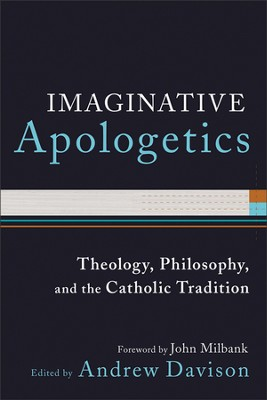 Imaginative Apologetics: Theology, Philosophy, and the Catholic Tradition  -     By: Andrew Davison