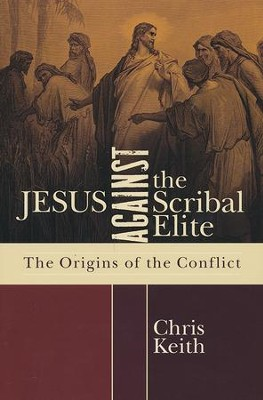 Jesus against the Scribal Elite: The Origins of the Conflict  -     By: Chris Keith