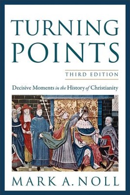 Turning Points: Decisive Moments in the History of Christianity, Third Edition  -     By: Mark A. Noll