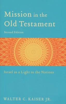 Mission in the Old Testament: Israel as a Light to the Nations, 2nd Edition  -     By: Walter C. Kaiser