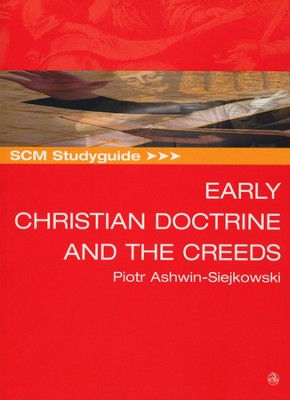 SCM Studyguide: Early Christian Doctrine and the Creeds  -     By: Piotr Ashwin-Siejkowski