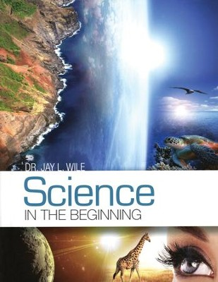 Science in the Beginning   -     By: Dr. Jay L. Wile