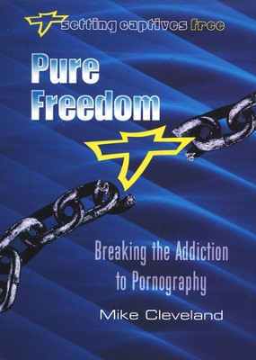 Pure Freedom: Breaking the Addiction to Pornography   -     By: Mike Cleveland