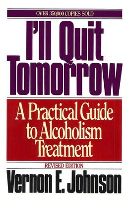 I'll Quit Tomorrow: A Practical Guide to Alcoholism Treatment    -     By: Vernon E. Johnson