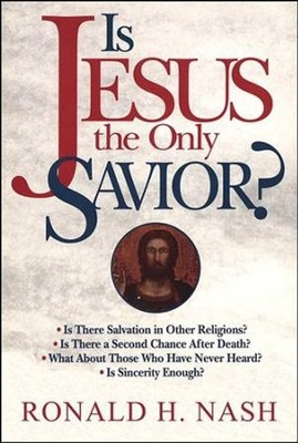 Is Jesus the Only Savior?  -     By: Ronald Nash