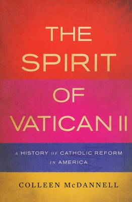 The Spirit of Vatican II: A History of Catholic Reform in America  -     By: Colleen McDannell