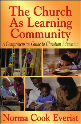 The Church as Learning Community: A Comprehensive Guide to Christian Education  -     By: Norma Cook Everist