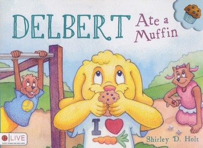Delbert Ate A Muffin  -     By: Shirley D. Holt