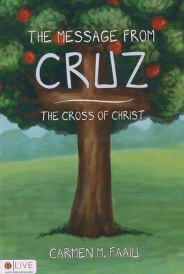 The Message From Cruz, The Cross Of Christ  -     By: Carmen M. Faaiu