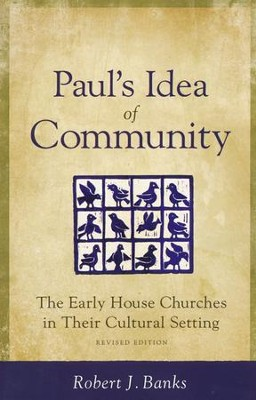 Paul's Idea of Community: The Early House Churches   -     By: Robert Banks