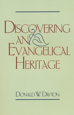 Discovering an Evangelical Heritage   -     By: Donald W. Dayton