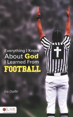 Everything I Know About God I Learned From Football  -     By: Eric Chaffin