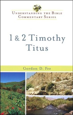 1 & 2 Timothy and Titus: Understanding the Bible Commentary Series  -     By: Gordon D. Fee