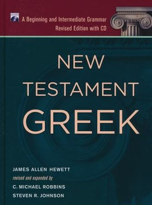 New Testament Greek: A Beginning and Intermediate  Grammar, Revised and Expanded Edition with CD  -     By: James A. Hewett, C. Michael Robbins, Steven R. Johnson