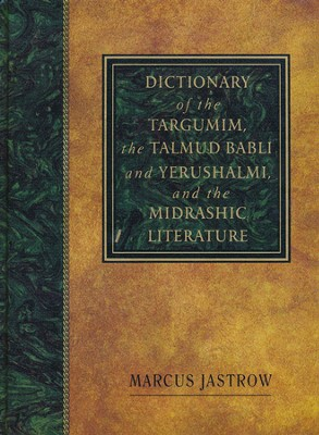A Dictionary of the Targumim, the Talmud Babli and Yerushalmi, and the Midrashic Literature  -     By: Marcus Jastrow