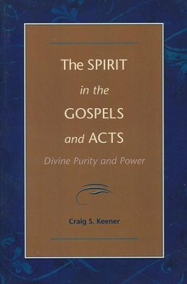 The Spirit in the Gospels and Acts: Divine Purity and Power    -     By: Craig S. Keener