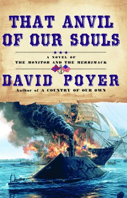 That Anvil of Our Souls: A Novel of the Monitor and the Merrimack  -     By: David Poyer