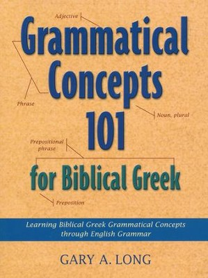 Grammatical Concepts 101 for Biblical Greek   -     By: Gary A. Long